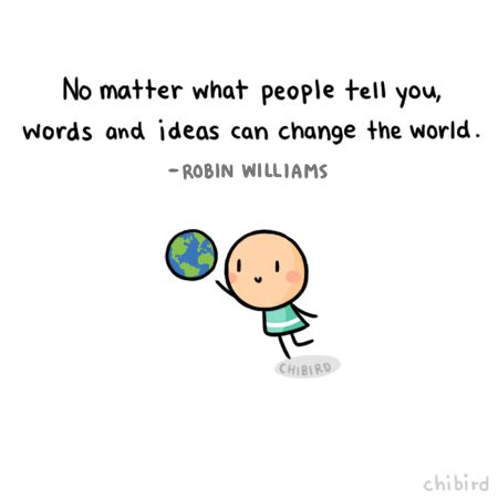Rest in peace, Robin Williams. Do amazing things with your words, and don't be afraid of your big ideas.