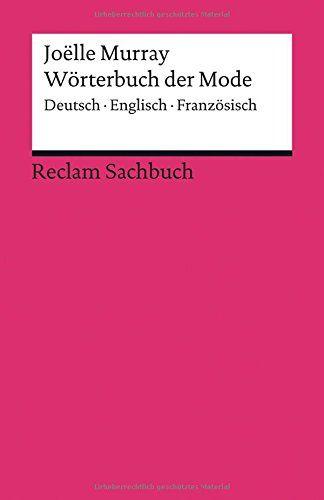 Wörterbuch der Mode: Deutsch - Englisch - Französisch (Reclams Universal-Bibliothek) von Joelle Murray http://www.amazon.de/dp/3150193400/ref=cm_sw_r_pi_dp_5-y5vb00XNP4M