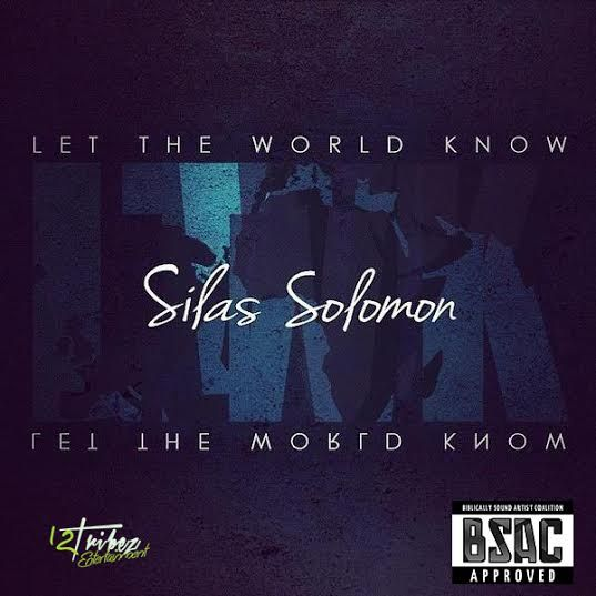 MUSIC: Silas Solomon – Let The World Know (LTWK) | @_SilasSolomon