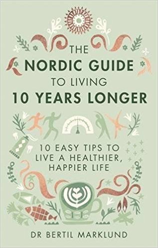 The Nordic Guide to Living 10 Years Longer: 10 Easy Tips to Live a Healthier, Happier Life: Amazon.de: Dr. Bertil Marklund: Fremdsprachige Bücher