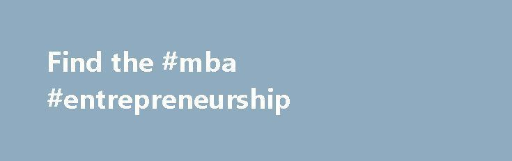 Find the #mba #entrepreneurship http://laws.nef2.com/2017/05/02/find-the-mba-entrepreneurship/  #online college degree programs # Where does your future lead? How can we help you? Picking the right college is a stressful process and you might feel overwhelmed with the amount of options available. We can help you with that. All you need to do is give us is a zip code and the field of study that interests you the most and we will easily match you with the best colleges in your area. You are…
