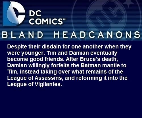 """"""" Despite their disdain for one another when they were younger, Tim and Damian eventually become good friends. After Bruce's death, Damian willingly forfeits the Batman mantle to Tim, instead taking over what remains of the League of Assassins, and..."""