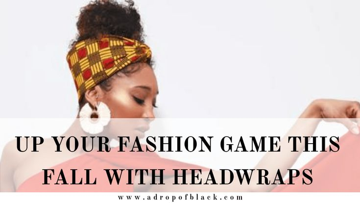 Up your hair game this fall with these cute head wraps   – Natural hair