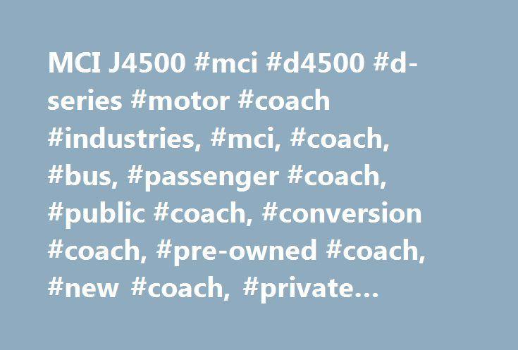 MCI J4500 #mci #d4500 #d-series #motor #coach #industries, #mci, #coach, #bus, #passenger #coach, #public #coach, #conversion #coach, #pre-owned #coach, #new #coach, #private #coach, #buses http://gambia.remmont.com/mci-j4500-mci-d4500-d-series-motor-coach-industries-mci-coach-bus-passenger-coach-public-coach-conversion-coach-pre-owned-coach-new-coach-private-coach-buses/  # Standard in basic coach Bendix ESP (Electronic Stability Program) UPDATED! Integrated tire-pressure monitoring system…