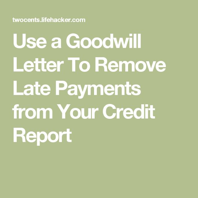 Use a Goodwill Letter To Remove Late Payments from Your Credit Report