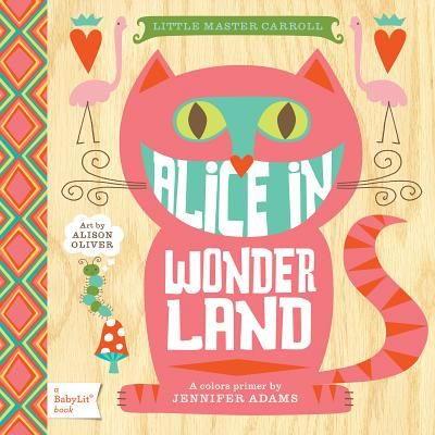 Little Master Carroll - Alice in Wonderland (Board book): Jennifer Adams, Alison Oliver