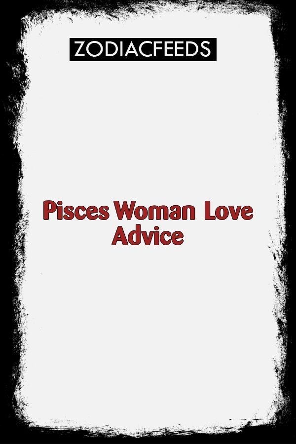 Love advice for pisces woman