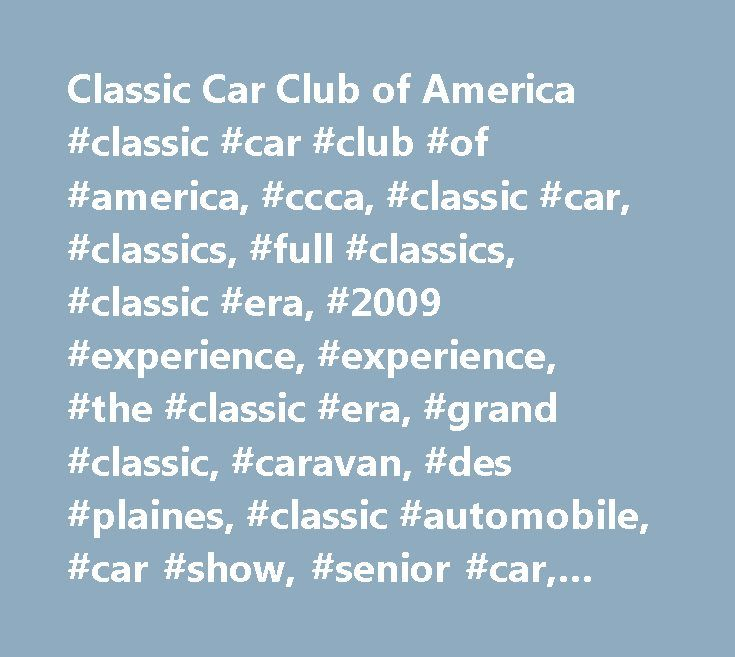 Classic Car Club of America #classic #car #club #of #america, #ccca, #classic #car, #classics, #full #classics, #classic #era, #2009 #experience, #experience, #the #classic #era, #grand #classic, #caravan, #des #plaines, #classic #automobile, #car #show, #senior #car, #annual #meeting, #membership #renewal, #antique #cars, #anitique #cars #for #sale, #old #cars #for #sale, #classic #car #club, #classic #car #show, #autumn #in #the #adirondacks, #ccca #membership, #ccca #region, #car #for…