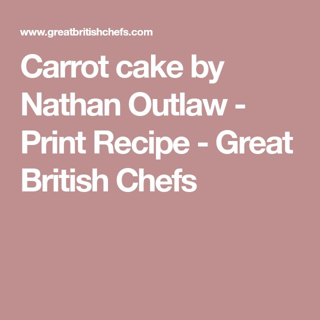Carrot cake by Nathan Outlaw - Print Recipe - Great British Chefs