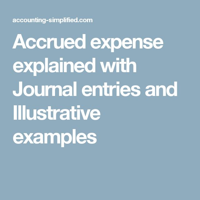 Accrued expense explained with Journal entries and Illustrative examples