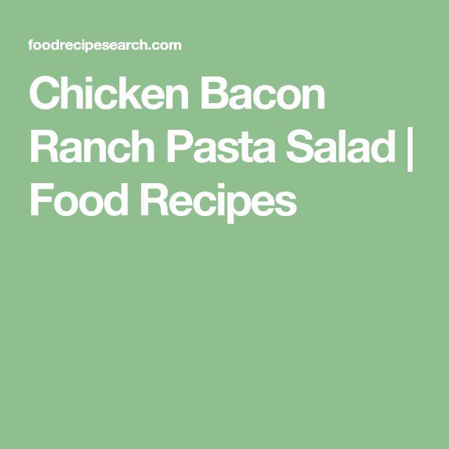 Chicken Bacon Ranch Pasta Salad | Food Recipes
