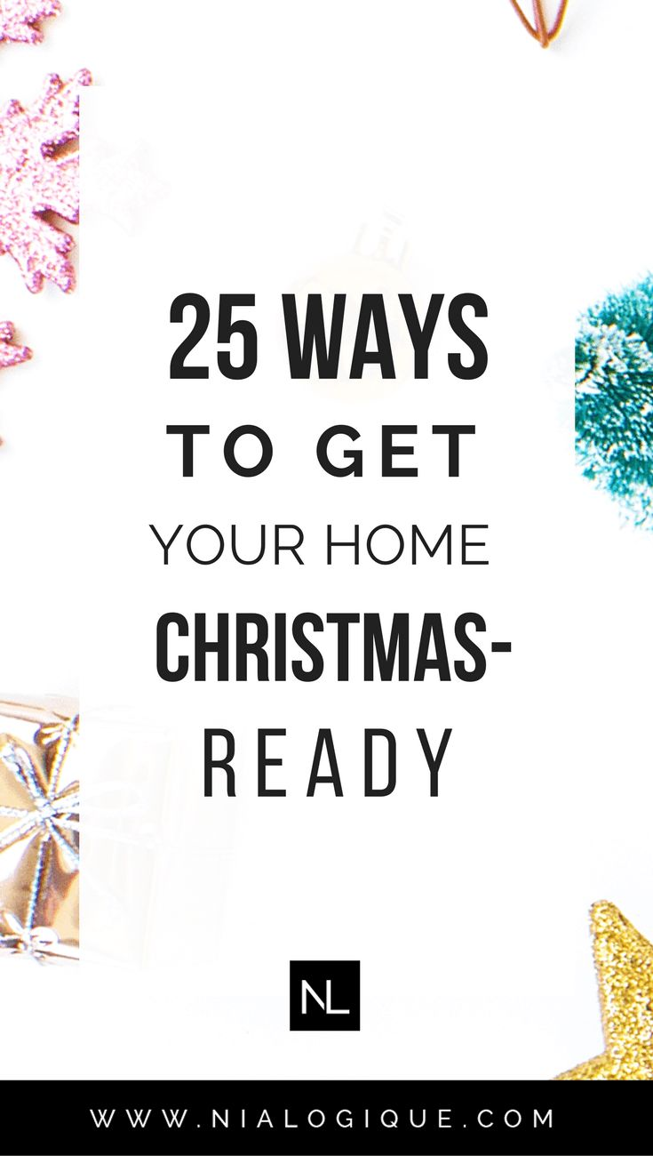 25 Ways To Get Your Home Ready for #Christmas | Don't get caught into the #holiday rush by preparing your home for the upcoming festivities and your guests! #christmastips #christmasdecorations #christmaschecklist