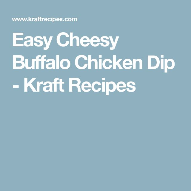 Easy Cheesy Buffalo Chicken Dip - Kraft Recipes