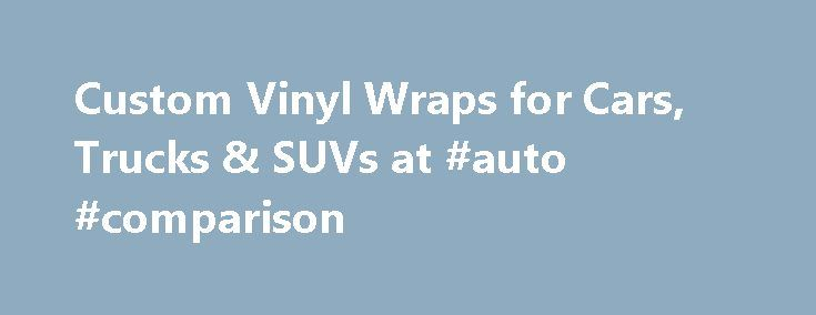 Custom Vinyl Wraps for Cars, Trucks & SUVs at #auto #comparison http://auto.nef2.com/custom-vinyl-wraps-for-cars-trucks-suvs-at-auto-comparison/  #auto wrapping # Car Wraps Regardless of what kind of vehicle you own, or how many miles you've got on your oldie, you can easily make it look and feel like new by improving its performance and appearance. Fortunately, today finding the parts and accessories that you like is as easy as shooting fish in Continue Reading