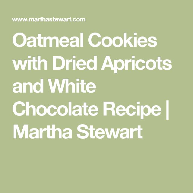 Oatmeal Cookies with Dried Apricots and White Chocolate Recipe | Martha Stewart