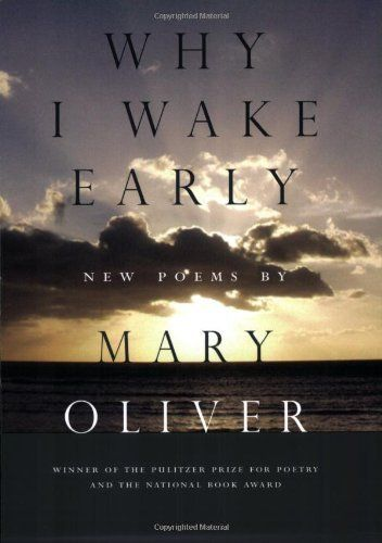 Why I Wake Early: New Poems by Mary Oliver, http://www.amazon.com/dp/0807068799/ref=cm_sw_r_pi_dp_YA3rqb1QM37RA