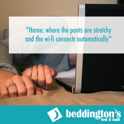 "#Home: where the pants are stretchy and the wi-fi connects automatically"" #Quotes #Wifi #Family http://www.Beddingtons.com"