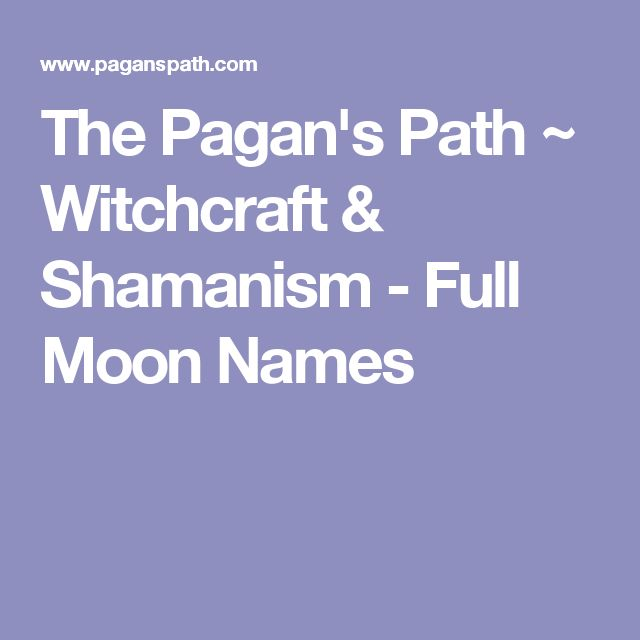 The Pagan's Path ~ Witchcraft & Shamanism - Full Moon Names