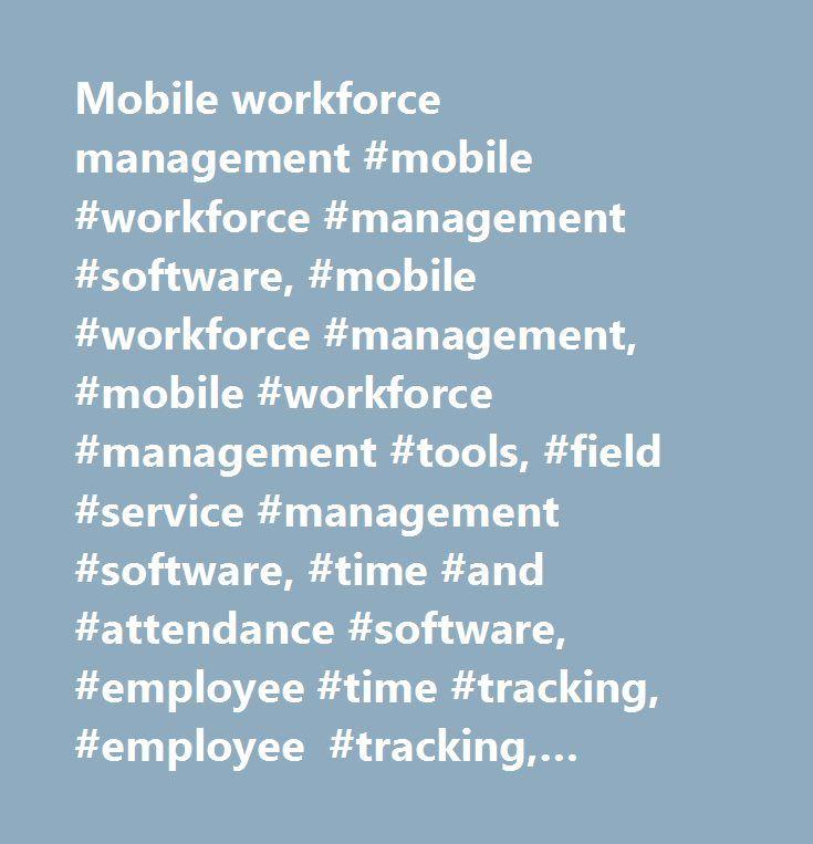 Mobile workforce management #mobile #workforce #management #software, #mobile #workforce #management, #mobile #workforce #management #tools, #field #service #management #software, #time #and #attendance #software, #employee #time #tracking, #employee #tracking, #location #based #services, #gps #employee #tracking,time #sheet, #electronic #time #sheet, #time #sheet #software, #electronic #visit #verification…
