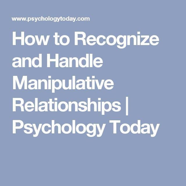 How to Recognize and Handle Manipulative Relationships | Psychology Today