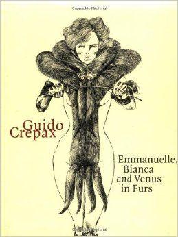 Emmanuelle, Bianca and Venus in Furs (Evergreen Series): Guido Crepax, Paolo Caneppele, Gunter Krenn: 9783822863015: Amazon.com: Books