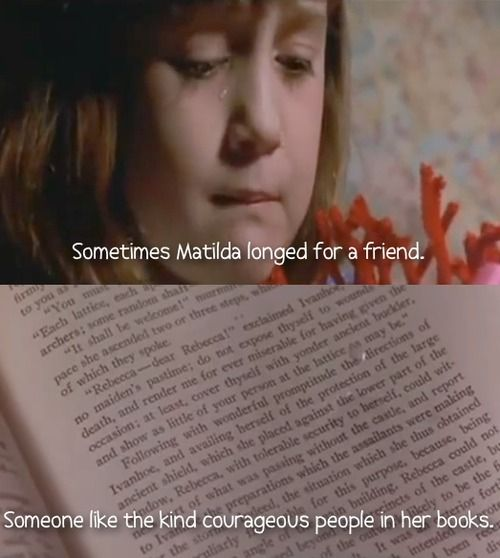 """Sometimes Matilda longed for a friend. Someone like the kind courageous people in her books."""