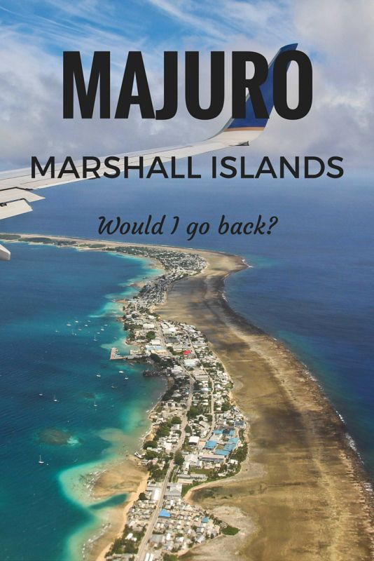 Majuro, the capital of the Republic of the Marshall Islands, is an interesting place to visit. But would I go back?