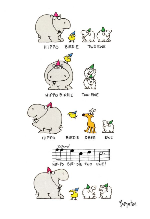 """Hippo Birdie (Happy Birthday) by Sandra Boynton (600×872) I have an old coffee mug of the Christmas version (where she uses animals to sing """"We wish you a merry Christmas""""), but this is the first time I've seen the birthday version. I had to read down to the third line before I figured out it was a play on """"Happy Birthday to You"""" :)"""