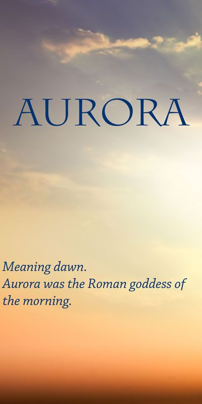 The Name Aurora Is A Latin Baby Name In Latin The Meaning