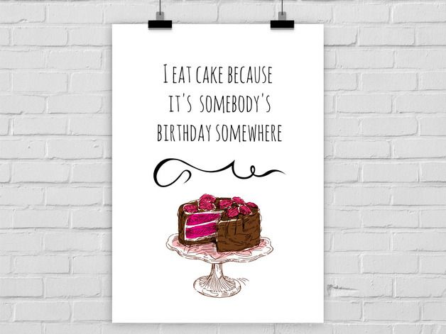 "Neue Kleider braucht die Wand! ♕ *Lieblingsdrucke* aus der Hauptstadt suchen Freifläche zur Entfaltung!  ♕ Der Küchen-Kunstdruck +""I eat cake becaus it's somebody's birthday somewhere""+ ist..."