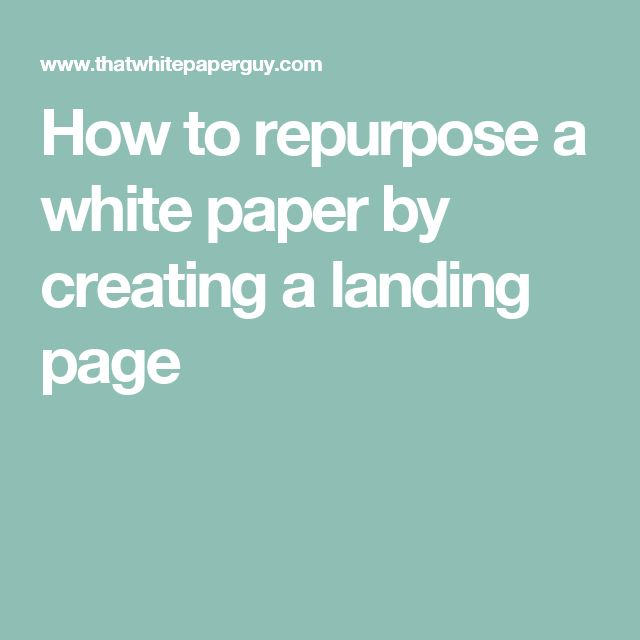 How to repurpose a white paper by creating a landing page