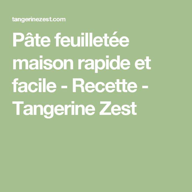 Pâte feuilletée maison rapide et facile - Recette - Tangerine Zest