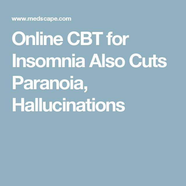 Online CBT for Insomnia Also Cuts Paranoia, Hallucinations