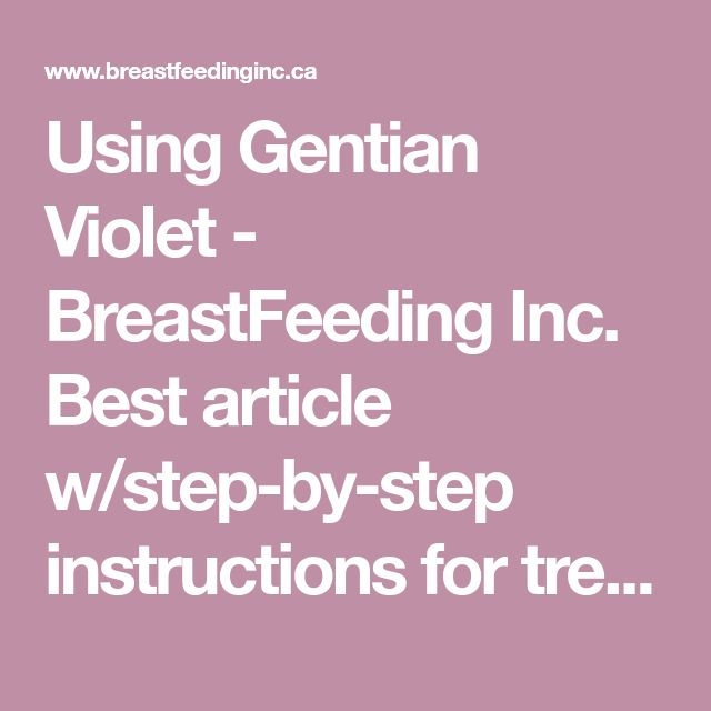 Using Gentian Violet - BreastFeeding Inc.   Best article w/step-by-step instructions for treating thrush. Save for clients.