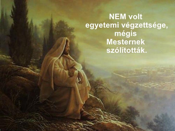 NEM volt  egyetemi végzettsége, mégis  Mesternek  szólították .
