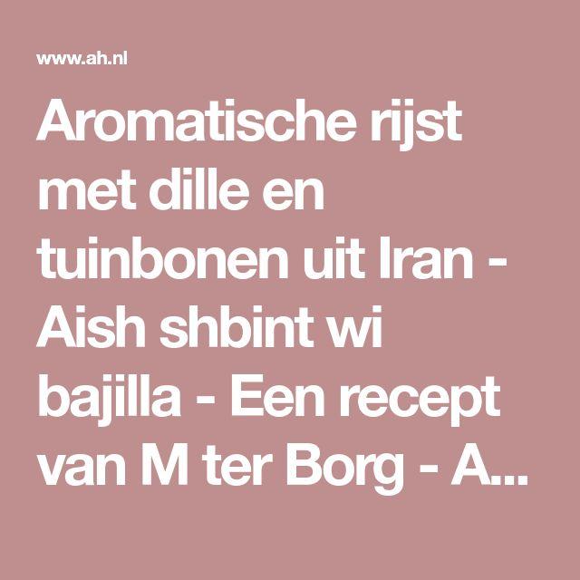 Aromatische rijst met dille en tuinbonen uit Iran - Aish shbint wi bajilla - Een recept van M ter Borg - Albert Heijn