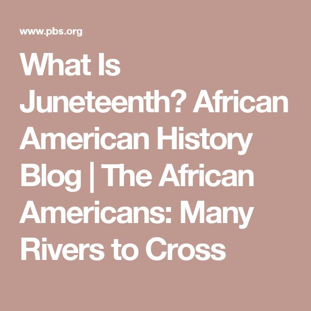 What Is Juneteenth? African American History Blog | The African Americans: Many Rivers to Cross