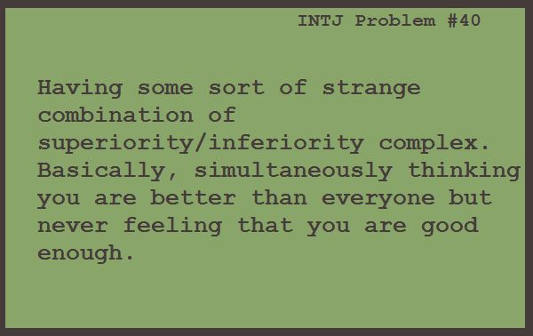 INTJ problems- Simultaneously thinking you are better than everyone but never feeling that you are good enough