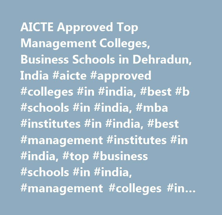 AICTE Approved Top Management Colleges, Business Schools in Dehradun, India #aicte #approved #colleges #in #india, #best #b #schools #in #india, #mba #institutes #in #india, #best #management #institutes #in #india, #top #business #schools #in #india, #management #colleges #in #dehradun, #top #mba #colleges #in #dehradun, #best #mba #colleges #in #india, #bba #colleges #in #india, #colleges #for #mba, #colleges #for #bba…