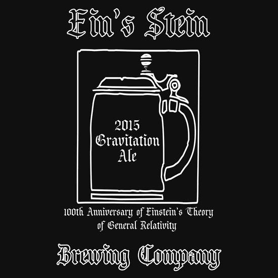 Ein's Stein Brewing Company Gravitation Ale by Samuel Sheats on Redbubble. A fictitious brewing company and product that commemorates a very real event, the 100th anniversary of Albert Einstein's Theory of General Relativity. Available as T-Shirts & Hoodies, Stickers, iPhone Cases, Samsung Galaxy Cases, Home Decors, Tote Bags, Prints, Cards, iPad Cases, and Laptop Skins.. #einstein #science #geek #beer #physics
