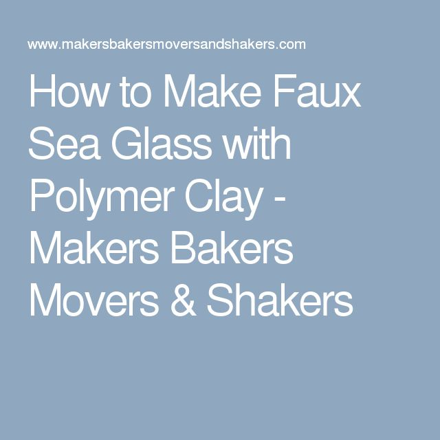 How to Make Faux Sea Glass with Polymer Clay - Makers Bakers Movers & Shakers