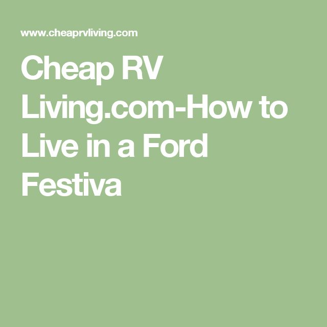 Cheap RV Living.com-How to Live in a Ford Festiva