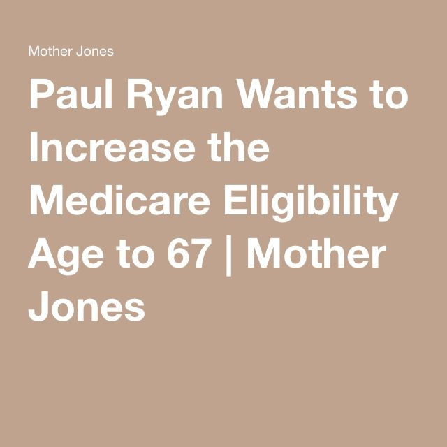 Paul Ryan Wants to Increase the Medicare Eligibility Age to 67 | Mother Jones