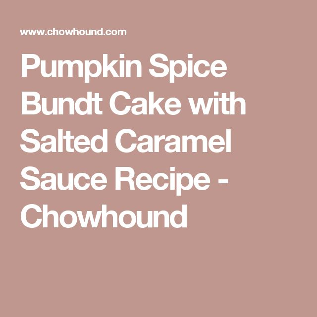 Pumpkin Spice Bundt Cake with Salted Caramel Sauce Recipe - Chowhound