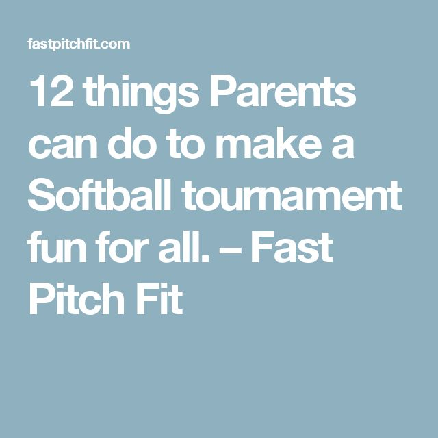 12 things Parents can do to make a Softball tournament fun for all. – Fast Pitch Fit