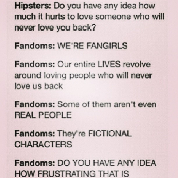 """Not hipsters, but """"normal"""" people, all the hipsters I know are part of the different fandoms."""