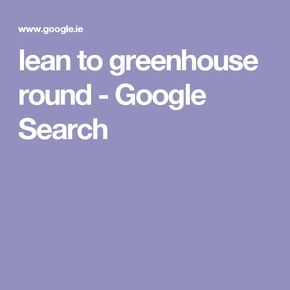 lean to greenhouse round - Google Search