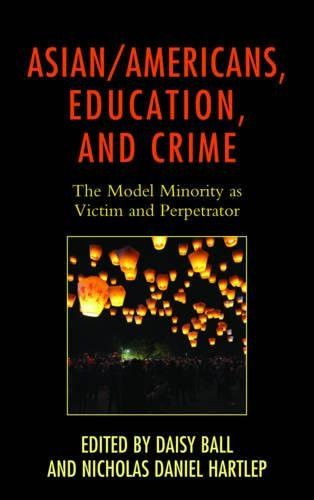 Asian/Americans, Education, and Crime: The Model Minority as Victim and Perpetrator (Race and Educat