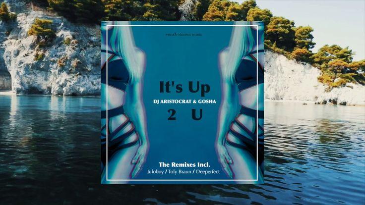 DJ Aristocrat & Gosha  - It's Up 2 U (Deeperfect Remix)