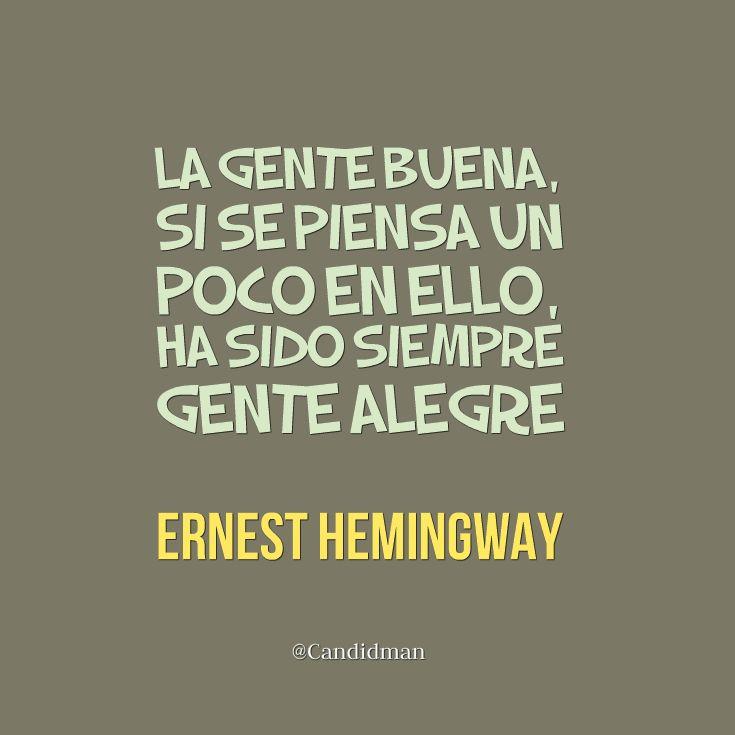 """""""La gente buena, si se piensa un poco en ello, ha sido siempre gente alegre"""". #ErnestHemingway #FrasesCelebres @candidman"""